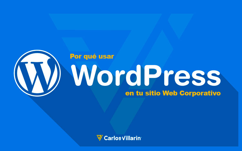 Por Qué Usar WordPress En Tu Sitio Web Corporativo | Carlos Villarin · Freelance Wordpress